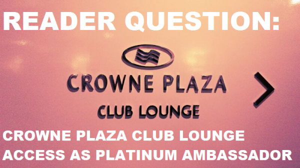 LoyaltyLobby Reader Question Crowne Plaza Club Lounge Access